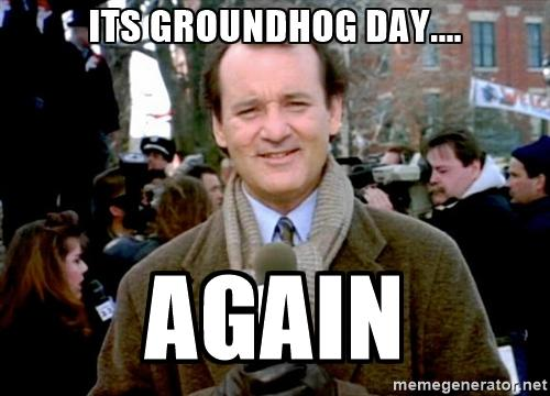 Groundhog day meme.
